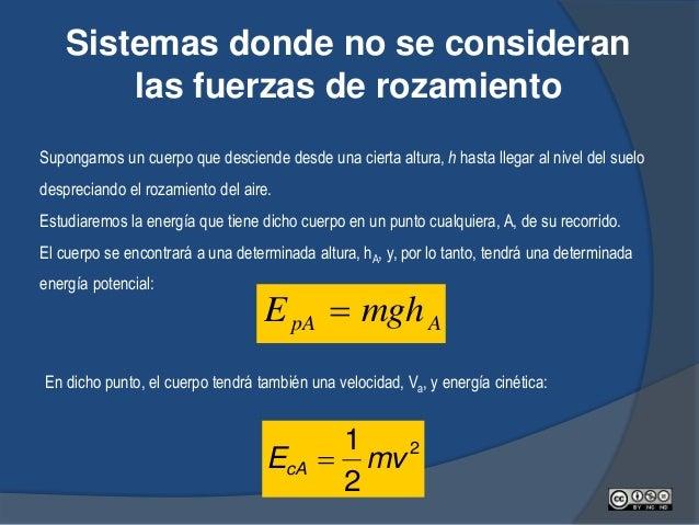 De este modo, si se considera nulo el rozamiento, entonces se cumple el principio de conservación de la energía mecánica, ...