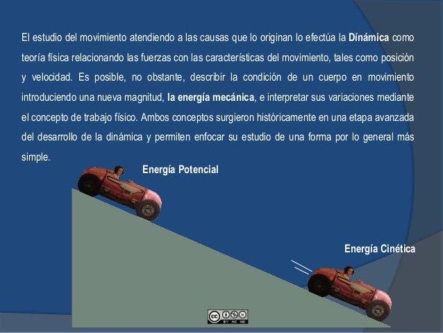 El estudio del movimiento atendiendo a las causas que lo originan lo efectúa la Dínámica como teoría física relacionando l...