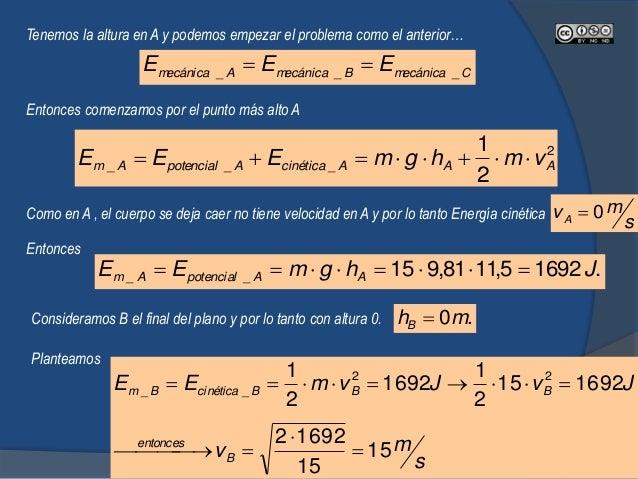 Calculamos la energía mecánica en B. 2 ___ 2 1 BBBcinéticaBpotencialBm vmhgmEEE  JE Cm 8879635,123700 2 1 5,1681,9...