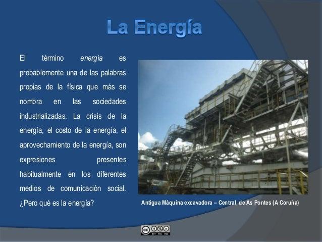 El término energía es probablemente una de las palabras propias de la física que más se nombra en las sociedades industria...