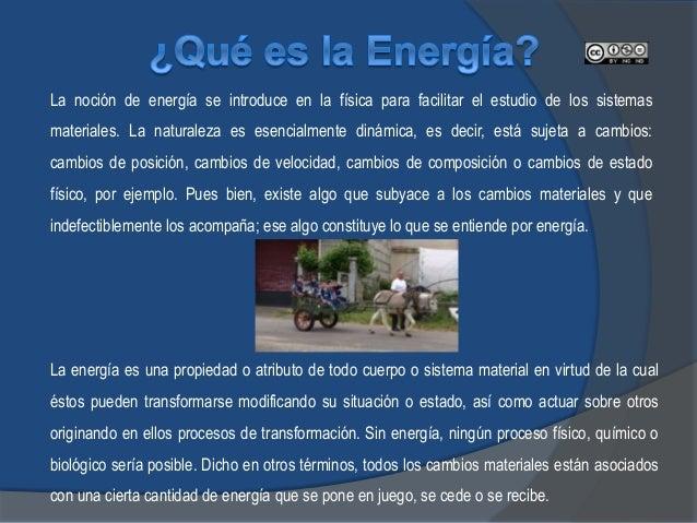 La noción de energía se introduce en la física para facilitar el estudio de los sistemas materiales. La naturaleza es esen...