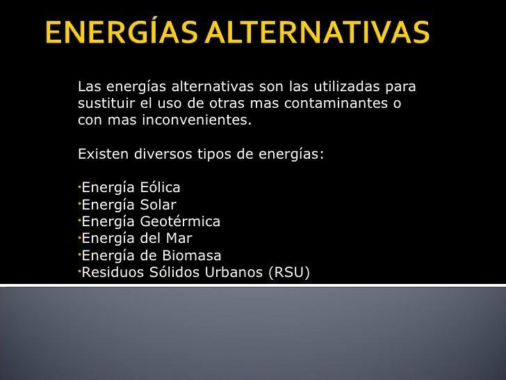 <ul><li>Las energías alternativas son las utilizadas para sustituir el uso de otras mas contaminantes o con mas inconvenie...