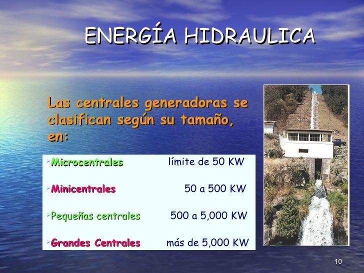 <ul><li>L as centrales generadoras  se clasifican  según su tamaño, en:  </li></ul>ENERGÍA HIDRAULICA <ul><li>M icrocentra...
