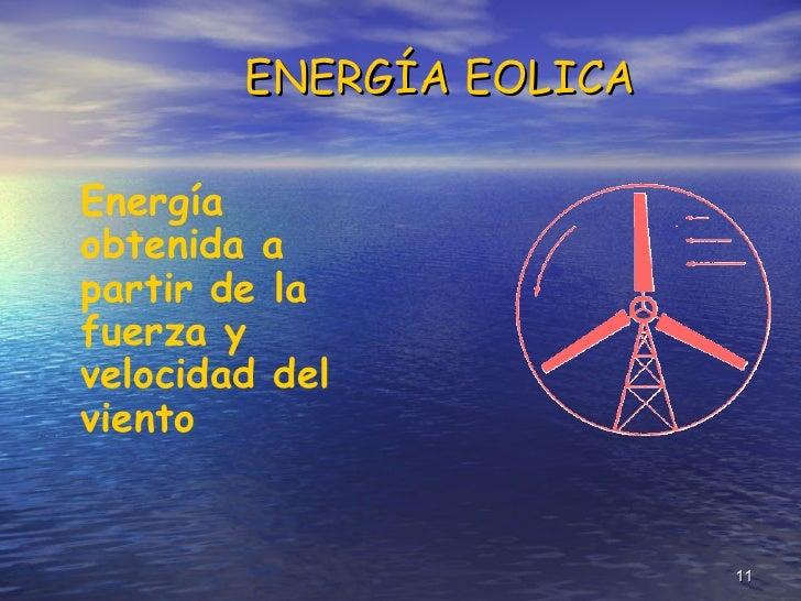 <ul><li>Energía obtenida a partir de la fuerza y velocidad del viento   </li></ul>ENERGÍA EOLICA