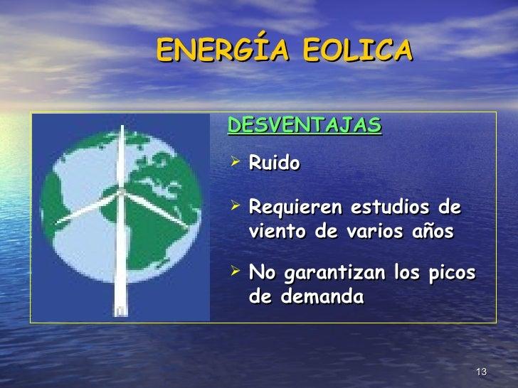 <ul><li>Ruido </li></ul><ul><li>Requieren estudios de viento de varios años </li></ul><ul><li>No garantizan los picos de d...