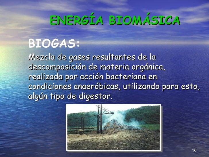 <ul><li>Mezcla de gases resultantes de la descomposición de materia orgánica, realizada por acción bacteriana en condicion...