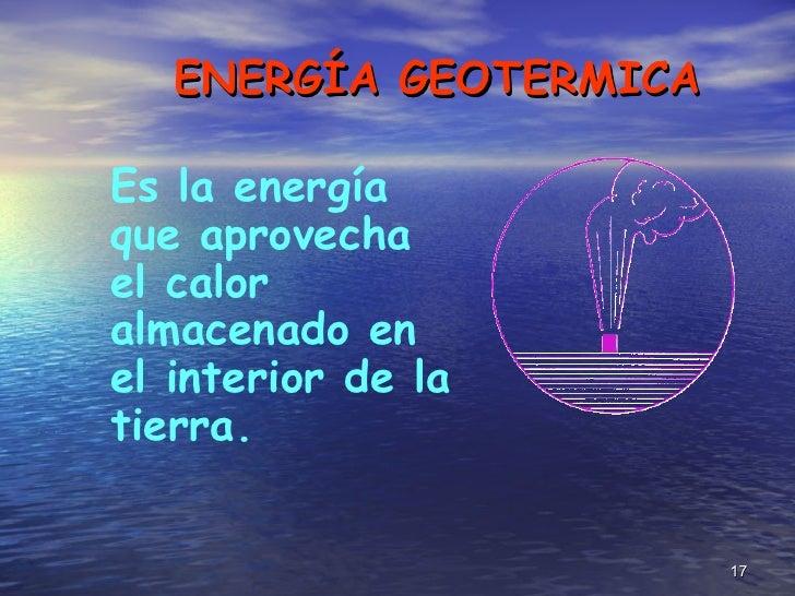<ul><li>Es la energía que aprovecha el calor almacenado en el interior de la tierra. </li></ul>ENERGÍA GEOTERMICA