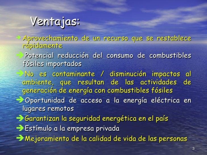 Ventajas: <ul><li>P otencial   reducción del   consumo   de combustibles fósiles  importados </li></ul><ul><li>No es conta...