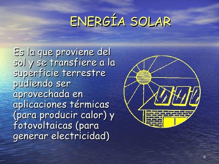 <ul><li>Es la que proviene del sol y se transfiere a la superficie terrestre pudiendo ser aprovechada en aplicaciones térm...