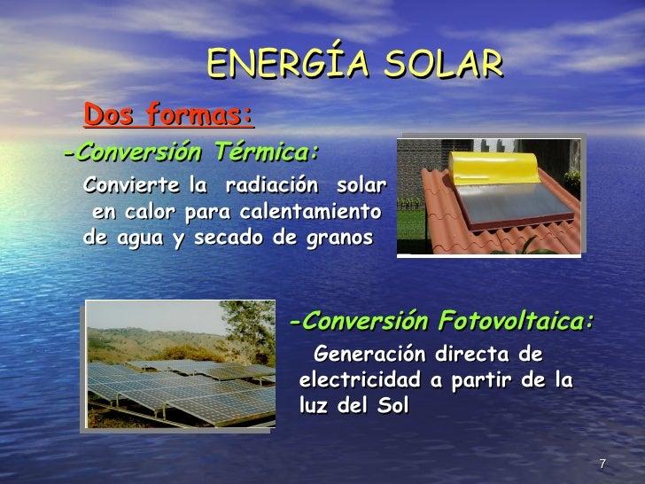 <ul><li>Dos formas: </li></ul><ul><li>-C onversión  T érmica: </li></ul><ul><li>C onvierte la  radiación  solar  en calor ...
