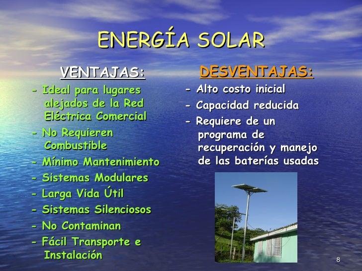 ENERGÍA SOLAR <ul><li>VENTAJAS: </li></ul><ul><li>- Ideal para lugares alejados de la Red Eléctrica Comercial </li></ul><u...