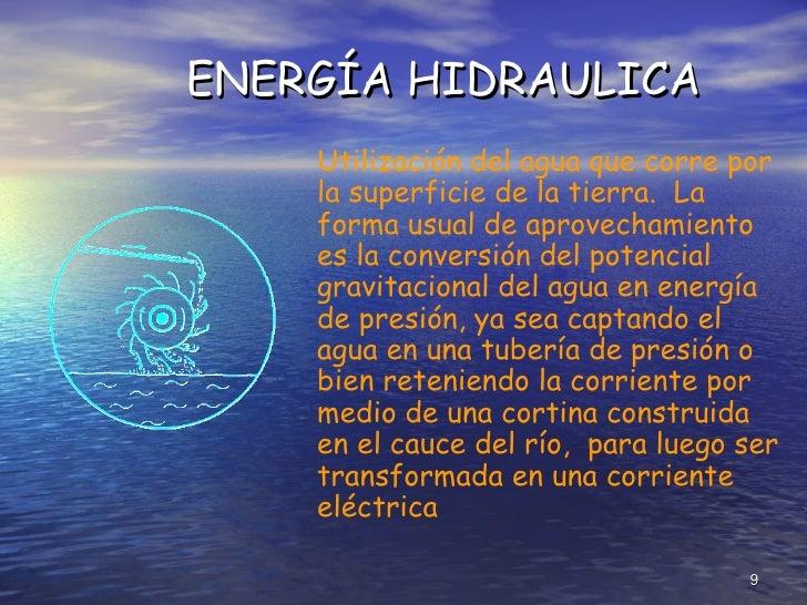 <ul><li>Utilización del agua que corre por la superficie de la tierra.  La forma usual de aprovechamiento es la conversión...
