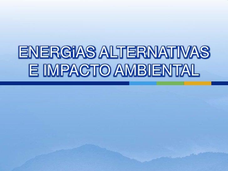 ENERGiAS ALTERNATIVAS E IMPACTO AMBIENTAL<br />