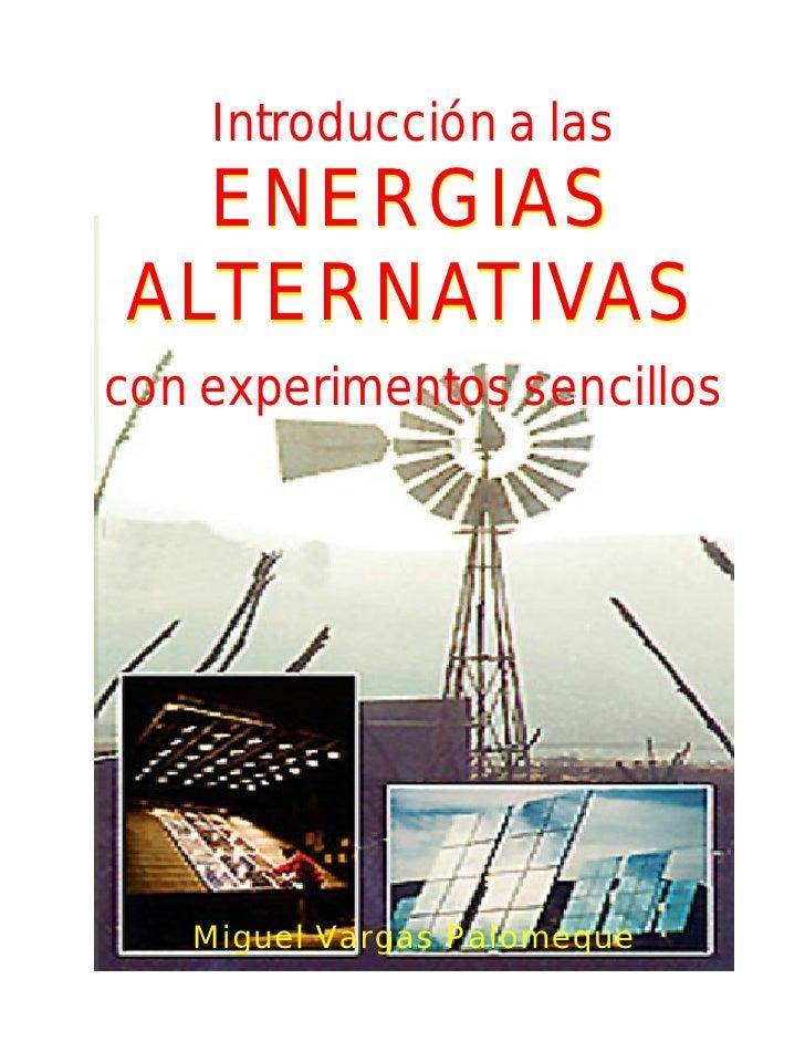 Introducción a las  ENERGIASALTERNATIVAScon experimentos sencillos   Miguel Vargas Palomeque