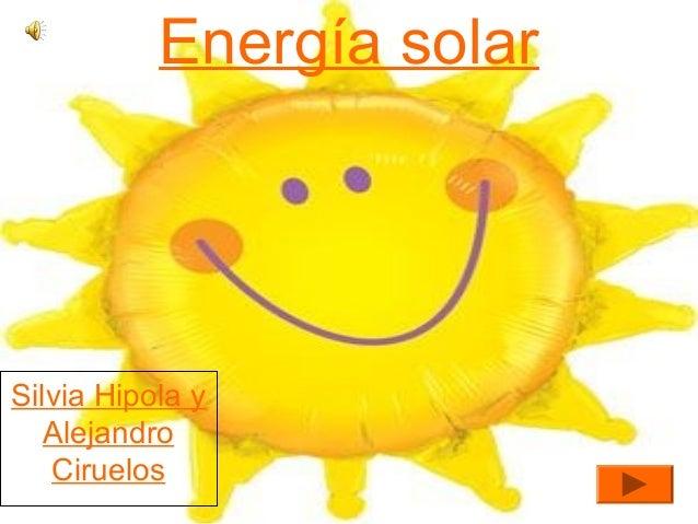 Energía solar  Silvia Hipola y Alejandro Ciruelos