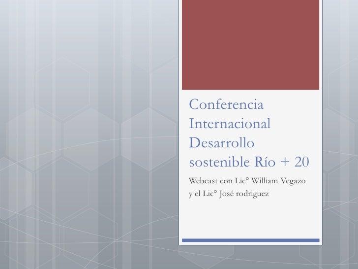 ConferenciaInternacionalDesarrollosostenible Río + 20Webcast con Lic° William Vegazoy el Lic° José rodriguez