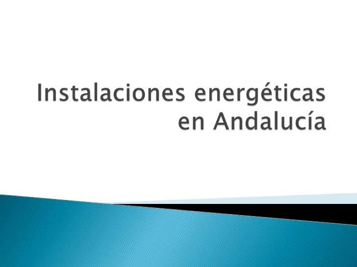 Instalaciones energéticas en Andalucía <br />