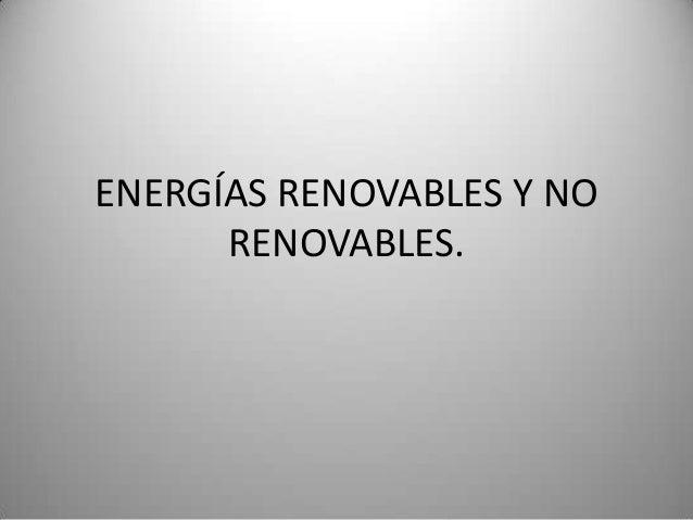 ENERGÍAS RENOVABLES Y NO      RENOVABLES.