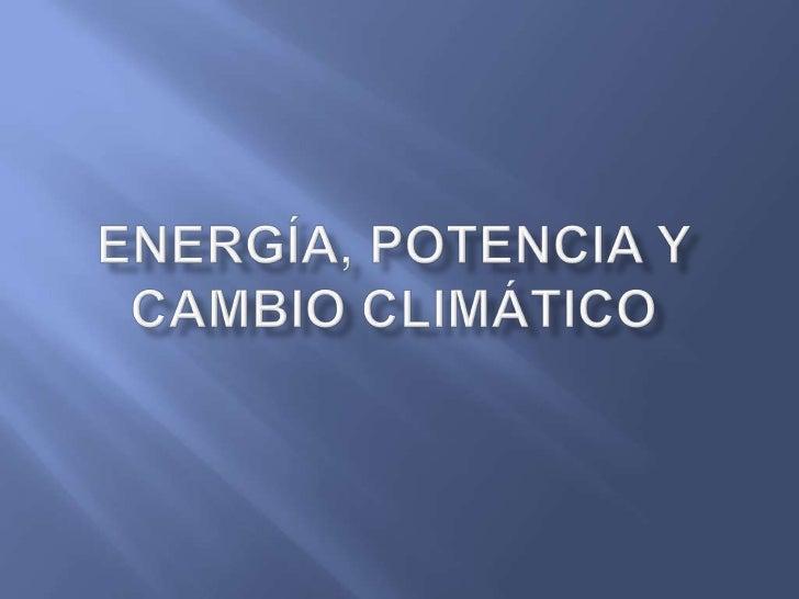 Energía, potencia y cambio climático<br />