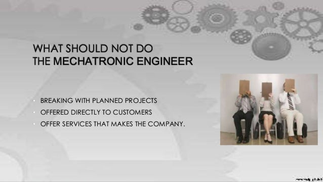 WHAT SHOULD NOT DO THE MECHATRONIC ENGINEER • BREAKING WITH PLANNED PROJECTS • OFFERED DIRECTLY TO CUSTOMERS • OFFER SERVI...