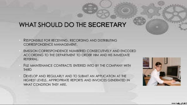 WHAT SHOULD DO THE SECRETARY • RESPONSIBLE FOR RECEIVING, RECORDING AND DISTRIBUTING CORRESPONDENCE MANAGEMENT. • EMISSION...
