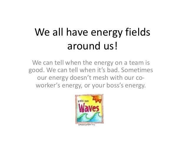 We all have energy fields around us! We can tell when the energy on a team is good. We can tell when it's bad. Sometimes o...