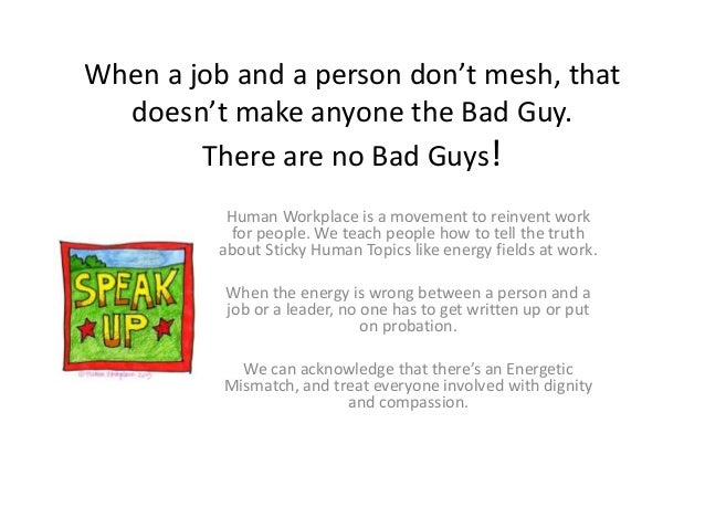 When a job and a person don't mesh, that doesn't make anyone the Bad Guy. There are no Bad Guys! Human Workplace is a move...