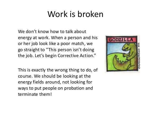 Work is broken We don't know how to talk about energy at work. When a person and his or her job look like a poor match, we...