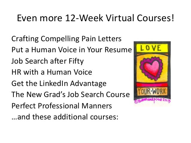 Even more 12-Week Virtual Courses! Crafting Compelling Pain Letters Put a Human Voice in Your Resume Job Search after Fift...