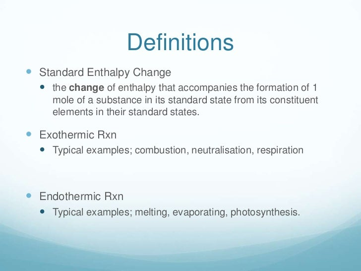 Definitions Standard Enthalpy Change   the change of enthalpy that accompanies the formation of 1    mole of a substance...