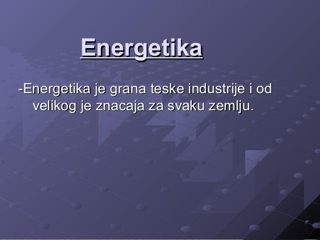 EnergetikaEnergetika -Energetika je grana teske industrije i od-Energetika je grana teske industrije i od velikog je znaca...
