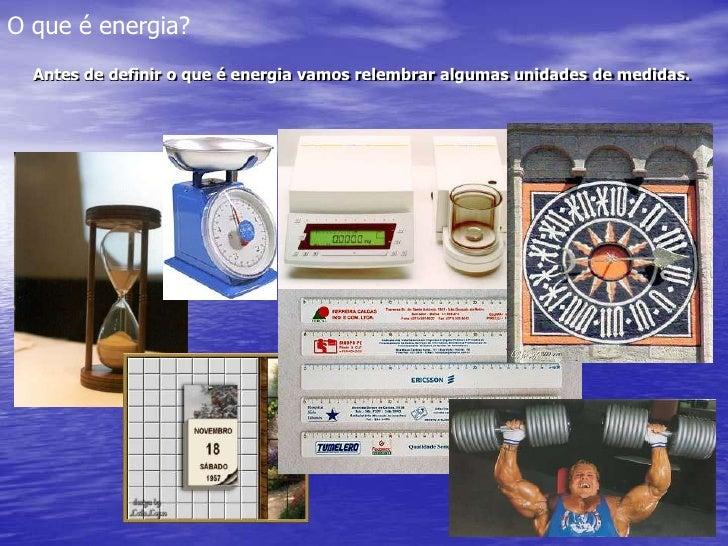 O que é energia?<br />Antes de definir o que é energia vamos relembrar algumas unidades de medidas.<br />