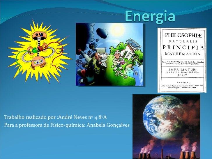 Trabalho realizado por :André Neves nº 4 8ºA Para a professora de Físico-química: Anabela Gonçalves