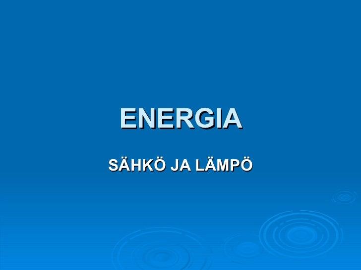 ENERGIA SÄHKÖ JA LÄMPÖ