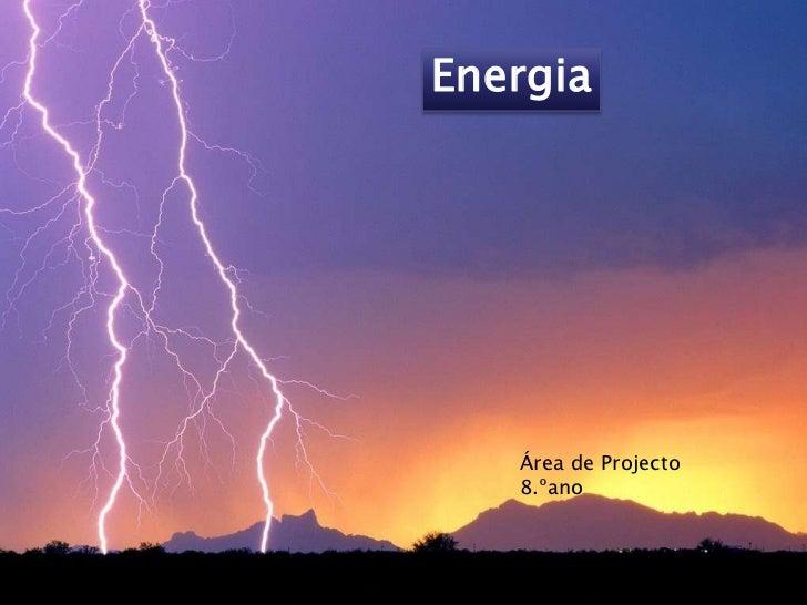 Energia<br />Área de Projecto 8.ºano<br />