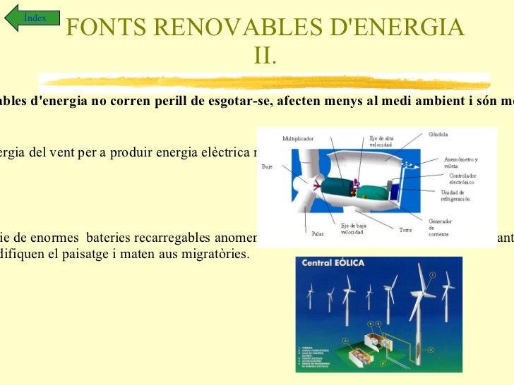 FORMES I TRANSFORMACIONS DE L'ENERGIA VII. Índex Fonts d'energia.  Son els materials o els fenòmens a partir dels quals po...