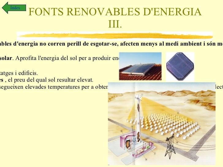 FONTS NO RENOVABLES D'ENERGIA I. Índex El petroli, el carbó, i el gas natural se formaren de les restes de fòssils i de la...