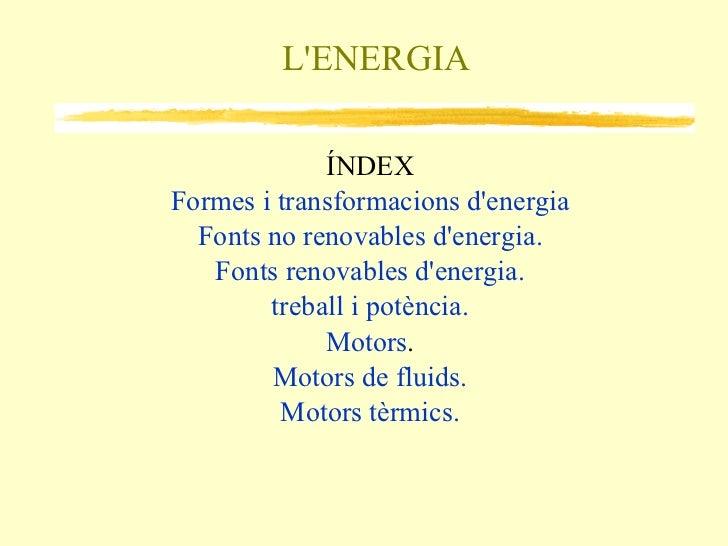 L'ENERGIA ÍNDEX <ul><li>Formes i transformacions d'energia