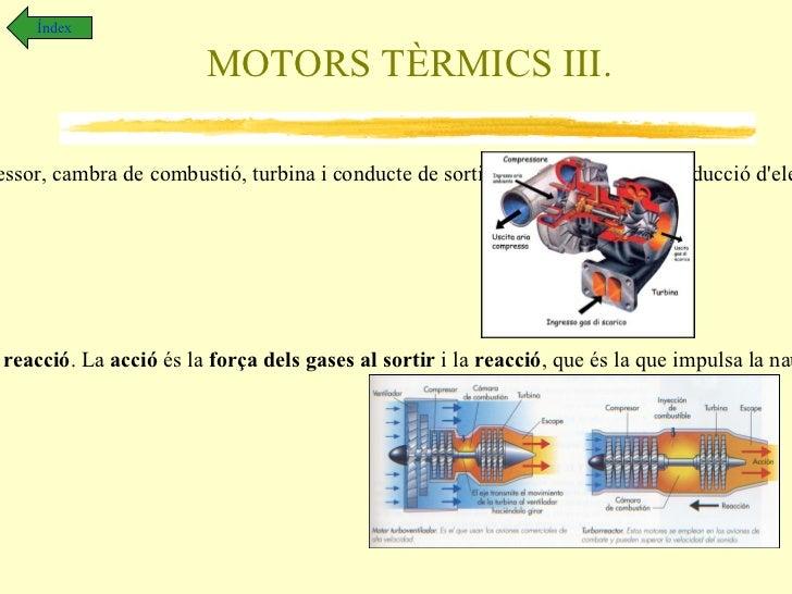MOTORS III. Índex Els motors .  Son dispositius que transformen qualsevol tipus d'energia en energia mecànica. Les turbine...
