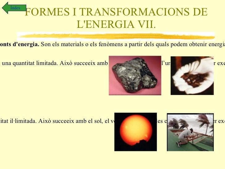 FORMES I TRANSFORMACIONS DE L'ENERGIA I. DEFINICIÓ L'energia és una propietat dels cossos segons la qual aquest poden tran...