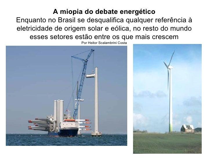 A miopia do debate energéticoEnquanto no Brasil se desqualifica qualquer referência àeletricidade de origem solar e eólica...