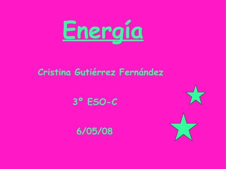 Energía Cristina Gutiérrez Fernández   3º ESO-C   6/05/08