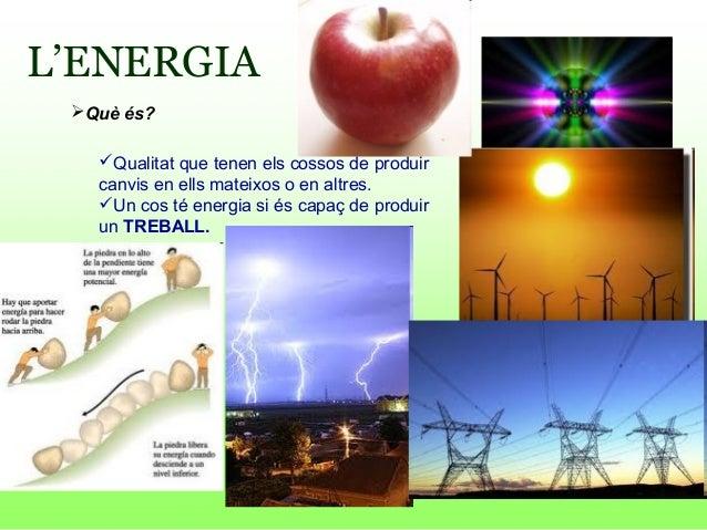 L'ENERGIAQuè és?Qualitat que tenen els cossos de produircanvis en ells mateixos o en altres.Un cos té energia si és cap...