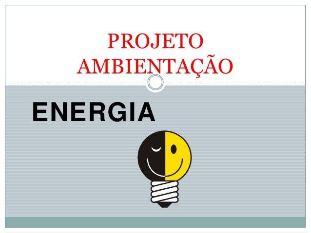 ENERGIA PROJETO AMBIENTAÇÃO