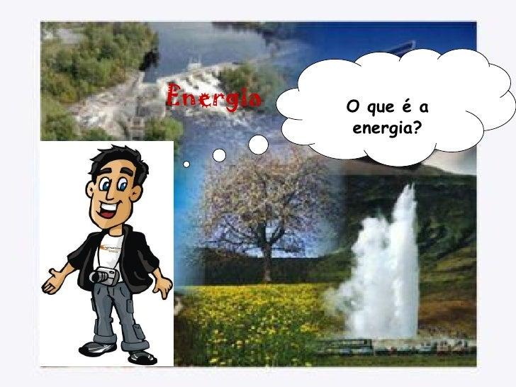 Energia   O que é a           energia?