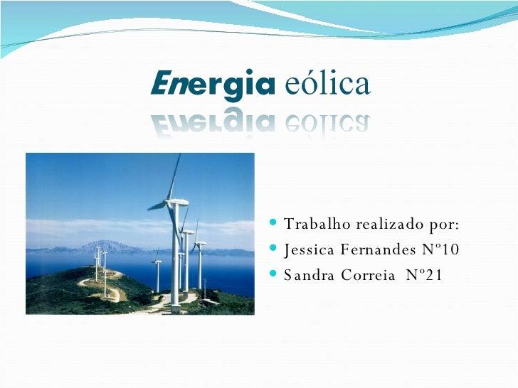 <ul><li>Trabalho realizado por: </li></ul><ul><li>Jessica Fernandes Nº10 </li></ul><ul><li>Sandra Correia  Nº21  </li></ul>