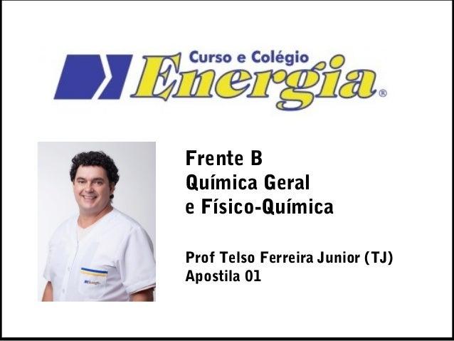 Frente BQuímica Gerale Físico-QuímicaProf Telso Ferreira Junior (TJ)Apostila 01