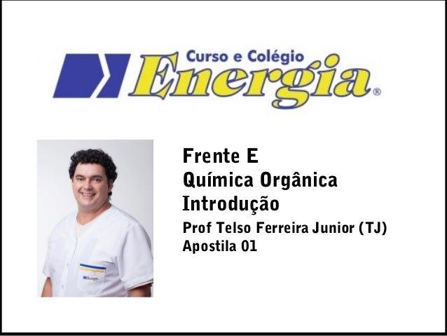 Frente EQuímica OrgânicaIntroduçãoProf Telso Ferreira Junior (TJ)Apostila 01