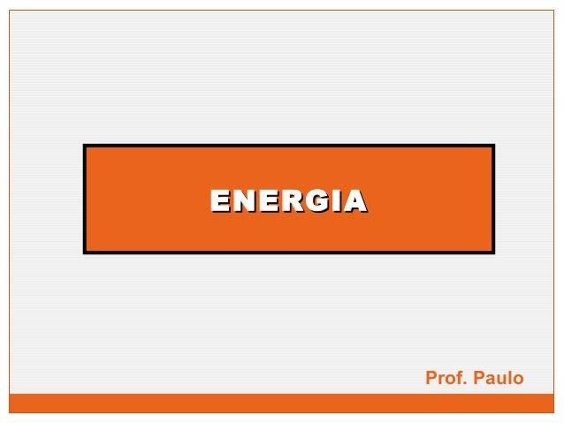 EENNEERRGGIIAA  Prof. Paulo