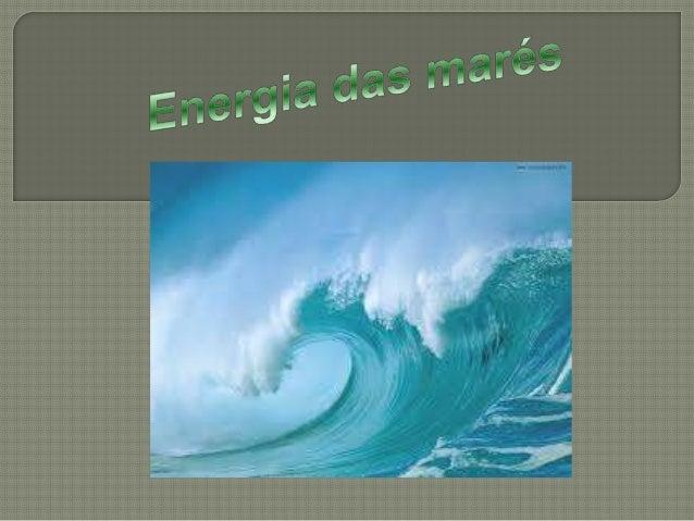 A energia das marés, também conhecida como energia maremotriz, é obtida por meio do aproveitamento da energia proveniente...